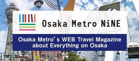Osaka Metro's WEB Travel Magazine about Everything on Osaka_Osaka Metro NiNE